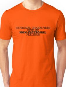 Fictional Characters - Non-Fictional Feelings Unisex T-Shirt