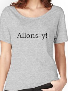Allons-y / Doctor Who quote series #2 Women's Relaxed Fit T-Shirt