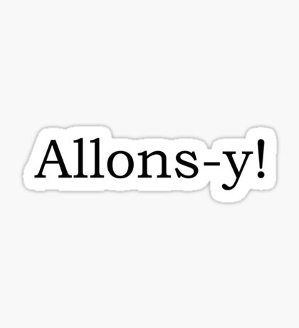 Allons-y / Doctor Who quote series #2 Sticker