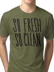 So Fresh So Clean Tri-blend T-Shirt