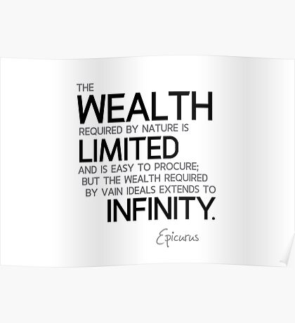 wealth required by nature is limited and is easy to procure - epicurus Poster