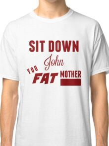 Sit Down, John Classic T-Shirt