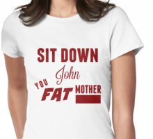 Sit Down, John Womens Fitted T-Shirt