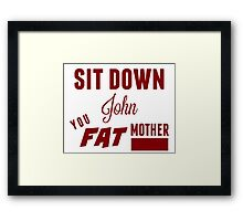 Sit Down, John Framed Print
