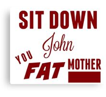 Sit Down, John Canvas Print
