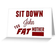 Sit Down, John Greeting Card