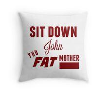 Sit Down, John Throw Pillow