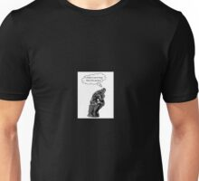To think or not to think. That is the question. Unisex T-Shirt