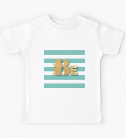Gold,BE,typography,cool text,teal,white,stripes,modern,trendy,girly,preppy Kids Tee