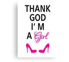 Thank God I am a girl Canvas Print