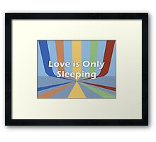 Love is Only Sleeping Framed Print