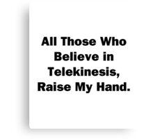 All Those Who Believe In Telekinesis Canvas Print