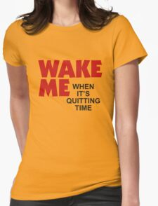 Wake Me When It's Quitting Time Womens Fitted T-Shirt