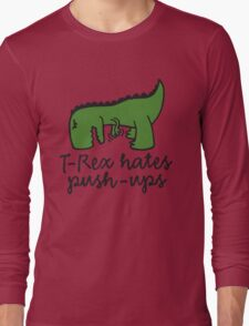 T-Rex hates push-ups Long Sleeve T-Shirt