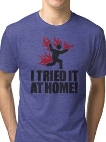 I tried it at home! Tri-blend T-Shirt