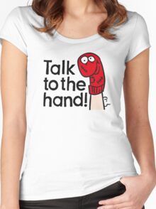 Talk to the hand Women's Fitted Scoop T-Shirt