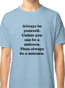 Always Be Yourself Classic T-Shirt
