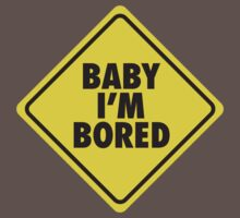 Baby I'm bored by LaundryFactory