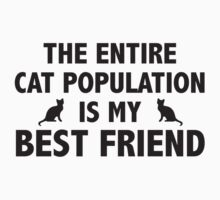 The Entire Cat Population Is My Best Friend by DesignFactoryD
