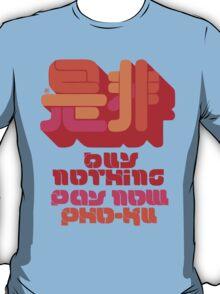 Buy Nothing, Pay Now - Pho Ku Corporation T-Shirt
