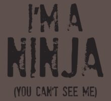 I'm A Ninja (You Can't See Me) by DesignFactoryD