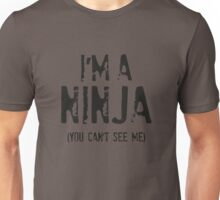 I'm A Ninja (You Can't See Me) Unisex T-Shirt