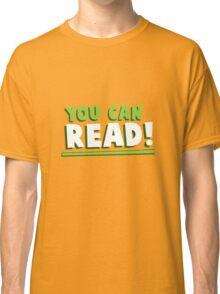 You Can Read! Classic T-Shirt