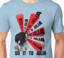 Do It To Julia Unisex T-Shirt