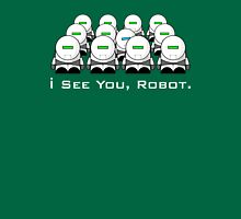 I See You, Robot. T-Shirt