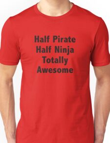 Half Pirate Half Ninja Totally Awesome Unisex T-Shirt