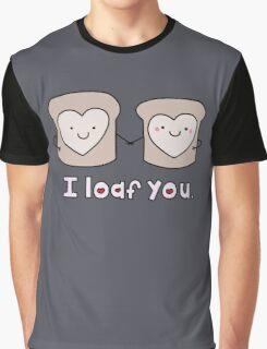 I Loaf You Graphic T-Shirt