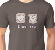 I Loaf You Unisex T-Shirt