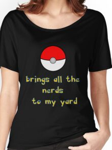 Pokemon Brings all the Nerds to my Yard Women's Relaxed Fit T-Shirt