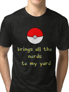 Pokemon Brings all the Nerds to my Yard Tri-blend T-Shirt