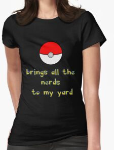 Pokemon Brings all the Nerds to my Yard Womens Fitted T-Shirt