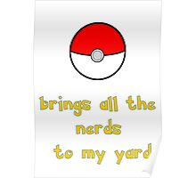 Pokemon Brings all the Nerds to my Yard Poster