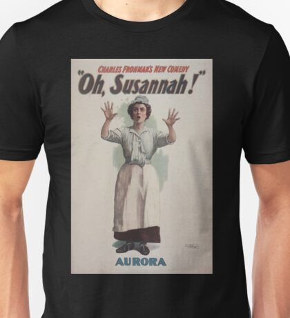 Performing Arts Posters Charles Frohmans new comedy Oh Susannah 0846 Unisex T-Shirt