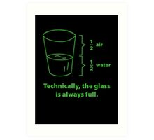 Technically, The Glass Is Always Full Art Print
