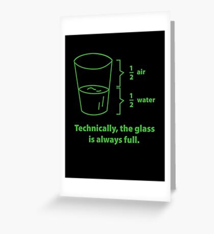 Technically, The Glass Is Always Full Greeting Card