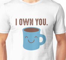 Coffee - I own you Unisex T-Shirt