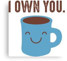 Coffee - I own you Canvas Print