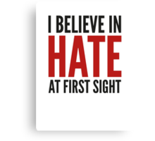 I Believe In Hate At First Sight Canvas Print
