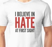 I Believe In Hate At First Sight Unisex T-Shirt