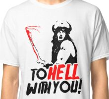 To HELL with you! (Conan the Barbarian) Classic T-Shirt