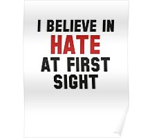 I Believe In Hate At First Sight Poster