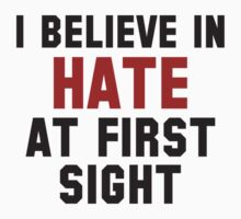 I Believe In Hate At First Sight by DesignFactoryD