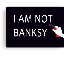I Am Not Banksy Canvas Print