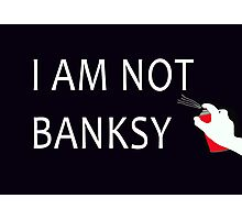 I Am Not Banksy Photographic Print