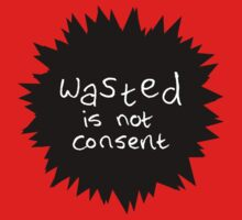 Wasted is not Consent Black Burst by TheVerse