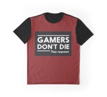 Gamers don't die they respawn Graphic T-Shirt